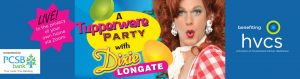 Drag Tupperware Party with Dixie Longate...presented by PCSB Bank